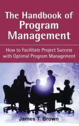 The Handbook of Program Management: How to Facilitate Project Succss with Optimal Program Managment (2001)