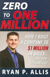 Zero to One Million: How I Built My Company to $1 Million in Sales . . . and How You Can, Too - Allis (2001)