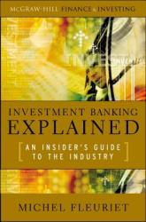 Investment Banking Explained: An Insider's Guide to the Industry (2008)