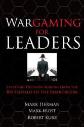 Wargaming for Leaders: Strategic Decision Making from the Battlefield to the Boardroom (2012)