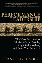 Performance Leadership: The Next Practices to Motivate Your People, Align Stakeholders, and Lead Your Industry (2010)