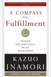 A Compass to Fulfillment: Passion and Spirituality in Life and Business (2006)