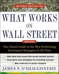 What Works on Wall Street, Fourth Edition: The Classic Guide to the Best-Performing Investment Strategies of All Time (2010)