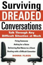 Surviving Dreaded Conversations: How to Talk Through Any Difficult Situation at Work (2012)