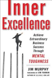 Inner Excellence: Achieve Extraordinary Business Success Through Mental Toughness (2012)