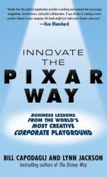 Innovate the Pixar Way: Business Lessons from the World's Most Creative Corporate Company (2001)