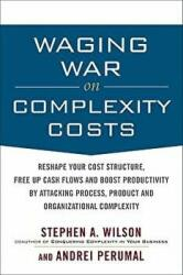Waging War on Complexity Costs - Reshape Your Cost Structure, Free Up Cash Flows and Boost Productivity by Attacking Process, Product and Organizatio (2010)