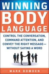 Winning Body Language: Control the Conversation, Command Attention, and Convey the Right Message without Saying a Word (2005)
