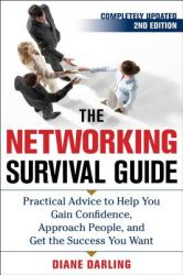 The Networking Survival Guide: Practical Advice to Help You Gain Confidence, Approach People, and Get the Success You Want (2006)