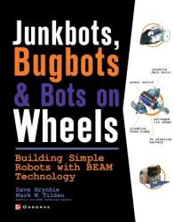 Junkbots, Bugbots, and Bots on Wheels: Building Simple Robots with Beam Technology (2010)