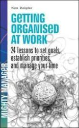 Getting Organised at Work: 24 lessons to set goals, establish priorities and manage your time (2010)