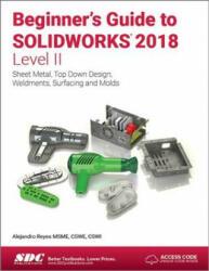 Beginner's Guide to SOLIDWORKS 2018 - Level II - Alejandro Reyes (ISBN: 9781630571665)