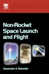 Non-Rocket Space Launch and Flight - Alexander Bolonkin (ISBN: 9780080447315)
