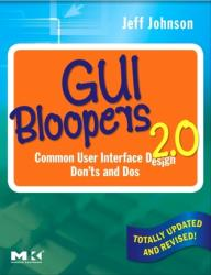 GUI Bloopers 2.0 - Common User Interface Design Don'ts and Dos (ISBN: 9780123706430)