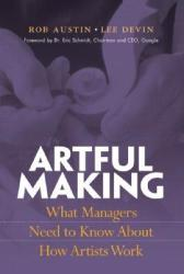 Artful Making: What Managers Need to Know about How Artists Work (2004)