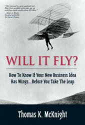 Will It Fly? How to Know If Your New Business Idea Has Wings. . . Before You Take the Leap (2009)
