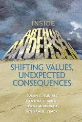 Inside Arthur Andersen: Shifting Values, Unexpected Consequences (2006)