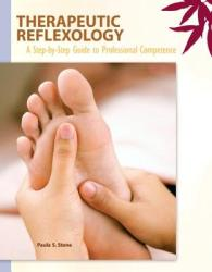 Therapeutic Reflexology: A Step-By-Step Guide to Professional Competence (2009)