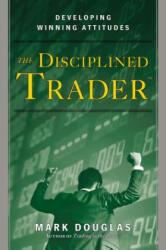 The Disciplined Trader: Developing Winning Attitudes (2004)
