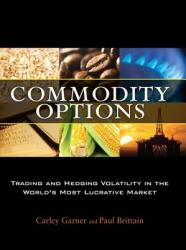 Commodity Options: Trading and Hedging Volatility in the World's Most Lucrative Market (2002)