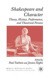 Shakespeare and Character - Theory, History, Performance and Theatrical Persons (2001)