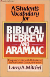 A Student's Vocabulary for Biblical Hebrew and Aramaic (2005)