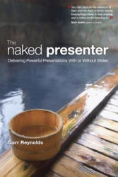 Naked Presenter - Delivering Powerful Presentations with or without Slides (2010)