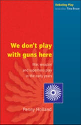 We Don't Play with Guns Here - War, Weapon and Superhero Play in the Early Years (2004)