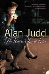 Kaiser's Last Kiss - Alan Judd (2004)