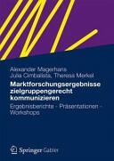 Marktforschungsergebnisse Zielgruppengerecht Kommunizieren - Ergebnisberichte - Prasentationen - Workshops (2012)
