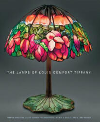 Lamps of Louis Comfort Tiffany - Martin Eidelberg, Alice Cooney Frelinghuysen (2012)