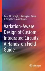 Variation-Aware Design of Custom Integrated Circuits: A Hands-on Field Guide (2012)
