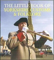 Little Book of Yorkshire Customs & Folklore (2012)