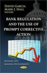 Bank Regulation and the Use of Prompt Corrective Action (2012)