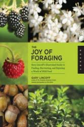 Joy of Foraging - Gary Lincoff's Illustrated Guide to Finding, Harvesting, and Enjoying a World of Wild Food (2012)