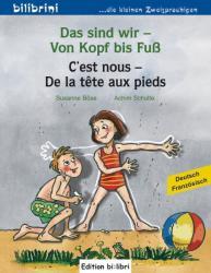 Das sind wir - Von Kopf bis Fu. Kinderbuch Deutsch-Franzsisch (2012)