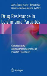 Drug Resistance in Leishmania Parasites - Consequences, Molecular Mechanisms and Possible Treatments (2012)