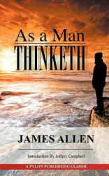 As a Man Thinketh: A Guide to Unlocking the Power of Your Mind (2011)