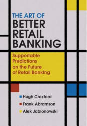 Art of Better Retail Banking - Supportable Predictions on the Future of Retail Banking (ISBN: 9780470013205)