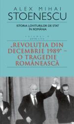 """Istoria loviturilor de stat in România - vol. IV (II)- """"Revoluţia din decembrie 1989"""" - O tragedie romanească (ISBN: 9786066092951)"""