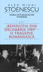 """Istoria loviturilor de stat in România - Vol. IV (I) - """"Revoluţia din decembrie 1989"""" - O tragedie romanească (ISBN: 9786066092944)"""