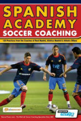 Spanish Academy Soccer Coaching - 120 Practices from the Coaches of Real Madrid, Atletico Madrid Athletic Bilbao (2012)