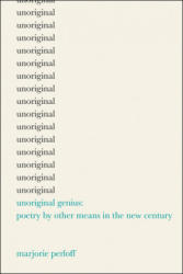 Unoriginal Genius - Poetry by Other Means in the New Century (2012)