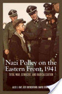 Nazi Policy on the Eastern Front, 1941 - Alex J Kay (2012)
