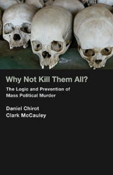 Why Not Kill Them All? - The Logic and Prevention of Mass Political Murder (2010)