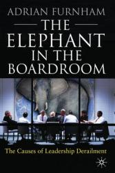 Elephant in the Boardroom - Adrian Furnham (2010)