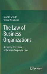Law of Business Organizations - A Concise Overview of German Corporate Law (2012)