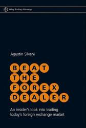 Beat the Forex Dealer - Agustin Silvani (ISBN: 9780470722084)