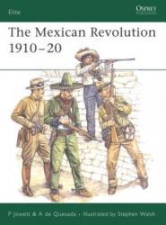 Mexican Revolution 1910-1920 - Philip S. Jowett, Alejandro De Quesada (2006)