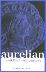Aurelian and the Third Century - Alaric Watson (2003)